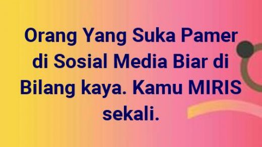 Sindiran Pedas Untuk Orang Yang Sok Kaya dan Pamer di Sosial Media